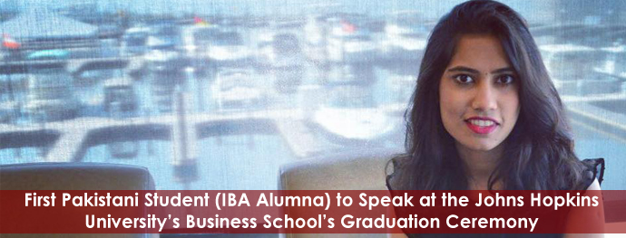 First Pakistani Student (IBA Alumna) to Speak at the Johns Hopkins University's Business School's Graduation Ceremony