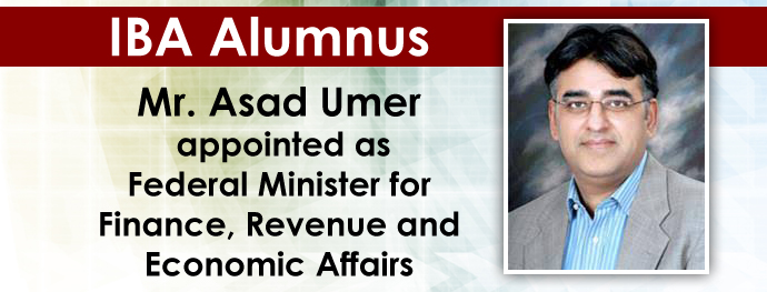 IBA Alumnus, Mr. Asad Umer appointed as Federal Minster for Finance, Reforms and Economic Affairs
