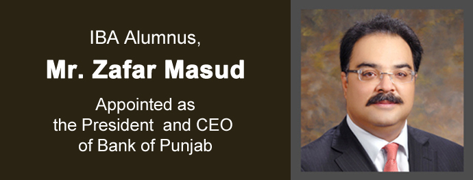 IBA Alumnus, Mr. Zafar Masud Appointed as the President and CEO of Bank of Punjab